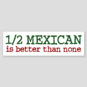 Half Mexican Bumper Sticker